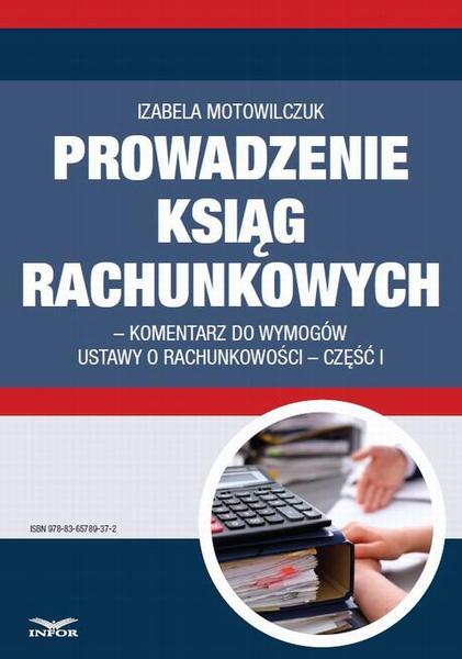Prowadzenie ksiąg rachunkowych - komentarz do wymogów ustawy o rachunkowości - część I