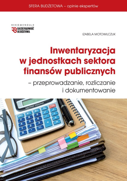 Inwentaryzacja w jednostkach sektora finansów publicznych - przeprowadzanie, rozliczanie  i dokumentowanie