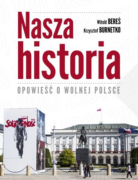 Nasza historia. Opowieść o wolnej Polsce.