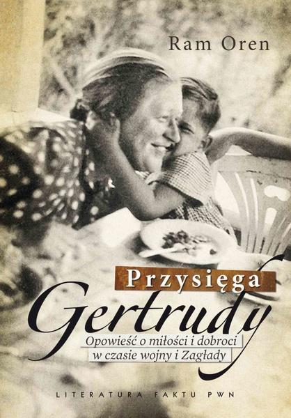 Przysięga Gertrudy. Opowieść o miłości i dobroci w czasie wojny i Zagłady