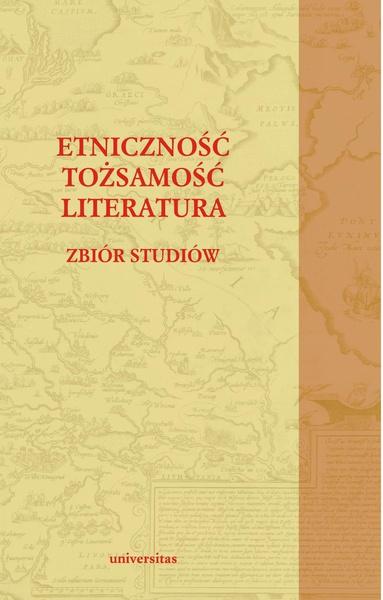 Etniczność - tozsamość - literatura. Zbiór studiów