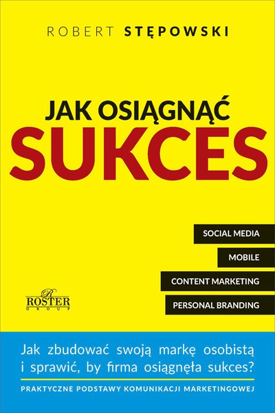 Jak osiągnąć sukces. Praktyczne podstawy komunikacji marketingowej dla mikroprzedsiębiorstw i ich właścicieli
