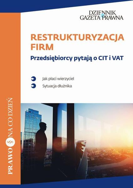 Restrukturyzacja firm Przedsiębiorcy pytają o CIT i VAT