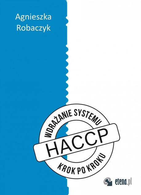 """Wdrażanie systemu HACCP """"krok po kroku"""" - Agnieszka Robaczyk"""