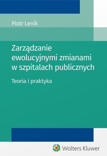Zarządzanie ewolucyjnymi zmianami w szpitalach publicznych. Teoria i praktyka