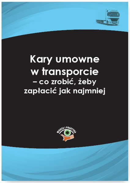 Kary umowne w transporcie - co zrobić, żeby zapłacić jak najmniej