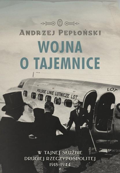 Wojna o tajemnice. W tajnej służbie Drugiej Rzeczypospolitej 1918-1944
