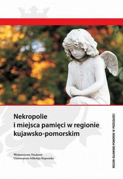 Nekropolie i miejsca pamięci w regionie kujawsko-pomorskim