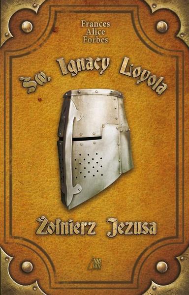 Św. Ignacy Loyola - Żołnierz Jezusa