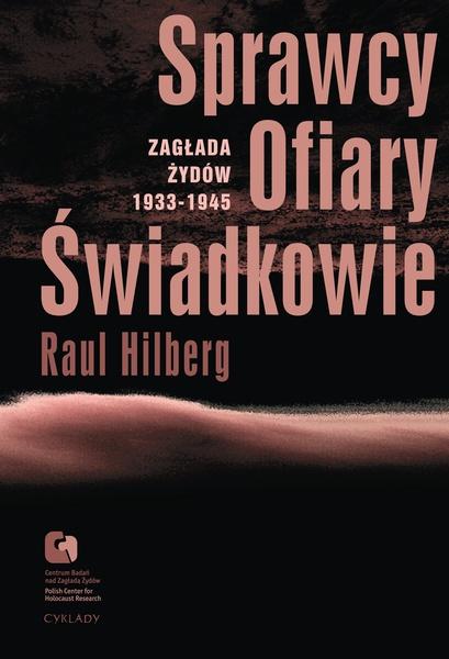 Sprawcy. Ofiary. Świadkowie. Zagłada Żydów 1933-1945