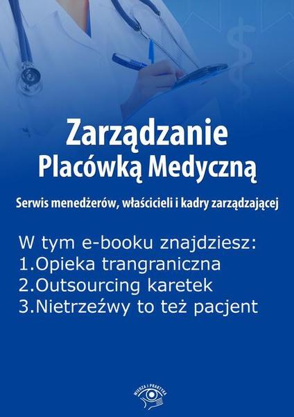 Zarządzanie Placówką Medyczną. Serwis menedżerów, właścicieli i kadry zarządzającej, wydanie grudzień 2014 r.