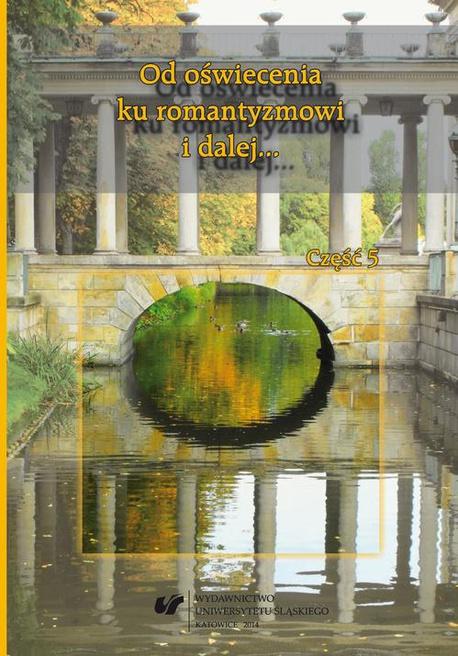 Od oświecenia ku romantyzmowi i dalej... Autorzy - dzieła - czytelnicy. Cz. 5 -