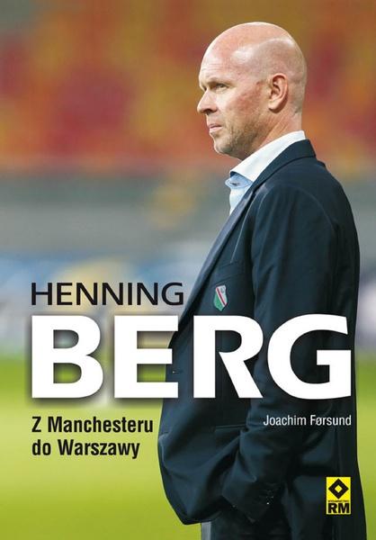 Henning Berg. Z Manchesteru do Warszawy