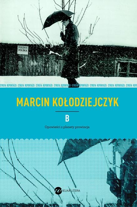 B. Opowieści z planety prowincja - Marcin Kołodziejczyk
