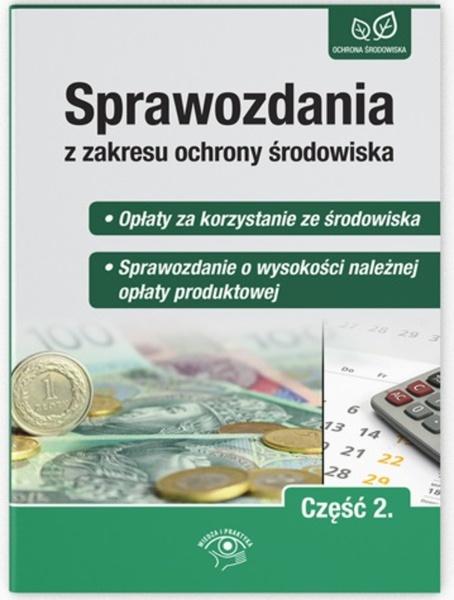 Sprawozdania z zakresu ochrony środowiska Część 2. - Opłaty za korzystanie ze środowiska  - Sprawozdanie o wysokości należnej opłaty produktowej