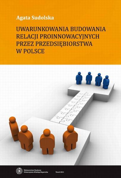 Uwarunkowania budowania relacji proinnowacyjnych przez przedsiębiorstwa w Polsce