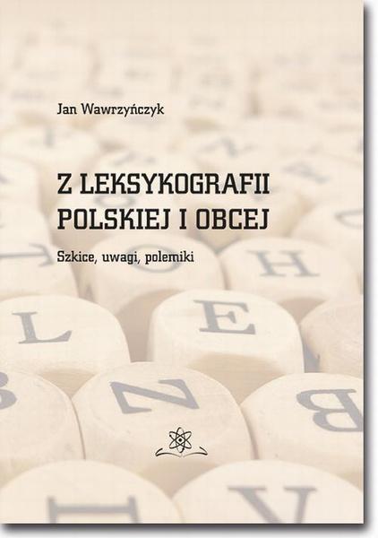 Z leksykografii polskiej i obcej. Szkice, uwagi, polemiki