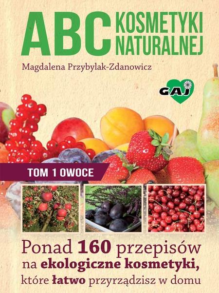 ABC kosmetyki naturalnej. Tom 1: owoce