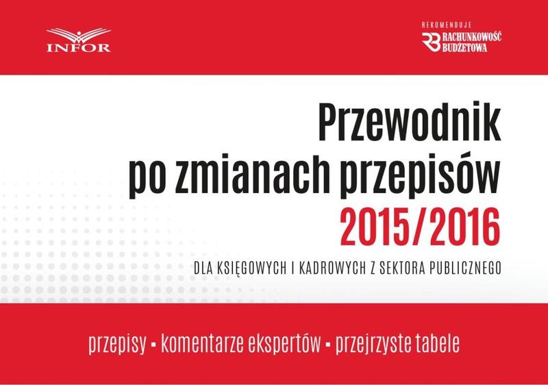 PRZEWODNIK PO ZMIANACH PRZEPISÓW 2015/2016 DLA KSIĘGOWYCH I KADROWYCH w jsfp