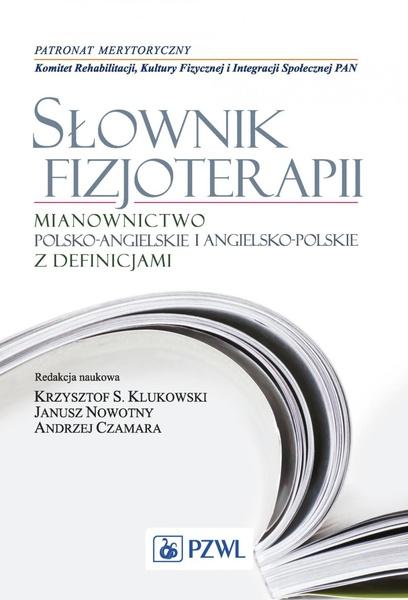 Słownik fizjoterapii. Mianownictwo polsko-angielskie i angielsko-polskie z definicjami
