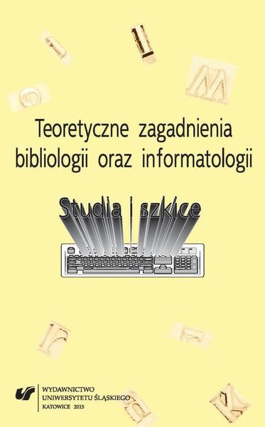 Teoretyczne zagadnienia bibliologii i informatologii