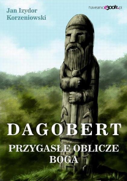Przygasłe oblicze boga Dagobert. Tom 1 W poszumie dębów