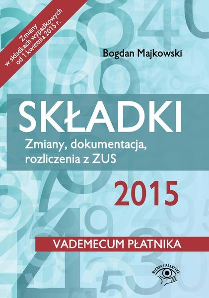 Składki 2015. Zmiany, dokumentacja, rozliczenia z ZUS - wydanie II