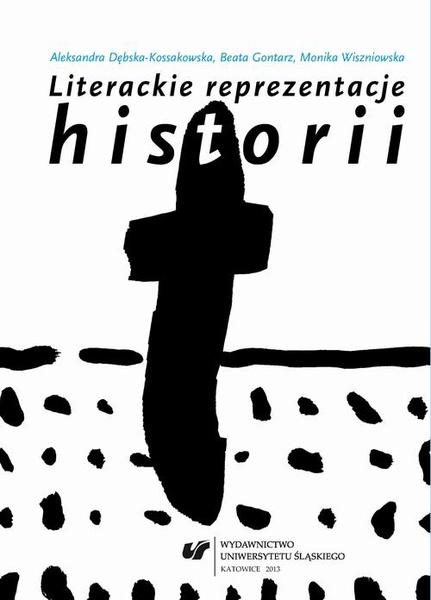 Literackie reprezentacje historii: świadectwa – mediatyzacje – eksploracje
