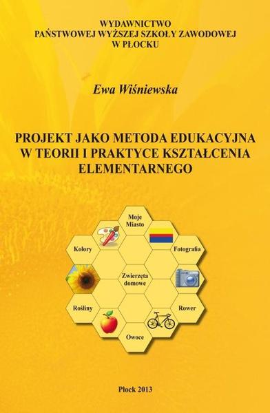 Projekt jako metoda edukacyjna w teorii i praktyce kształcenia elementarnego