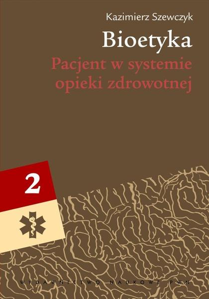 Bioetyka, t. 2. Pacjent w systemie opieki zdrowotnej