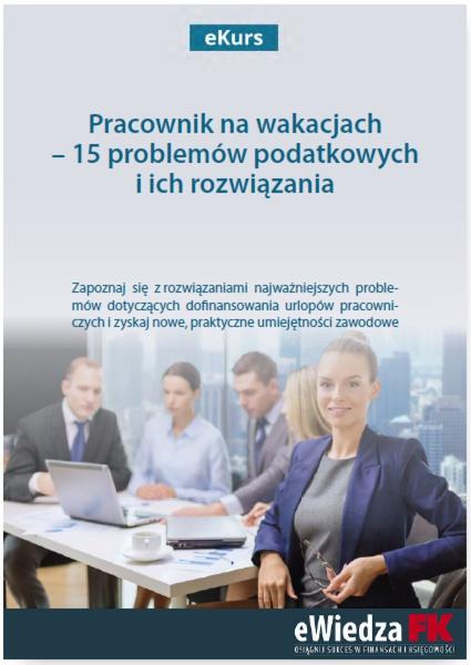 eKurs Pracownik na wakacjach - 15 problemów podatkowych i ich rozwiązania