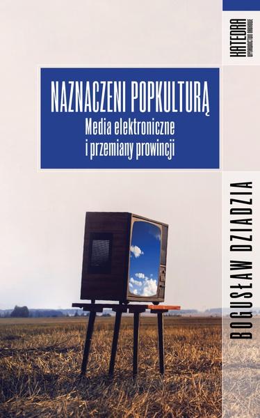 Naznaczeni popkulturą. Media elektroniczne i przemiany prowincji