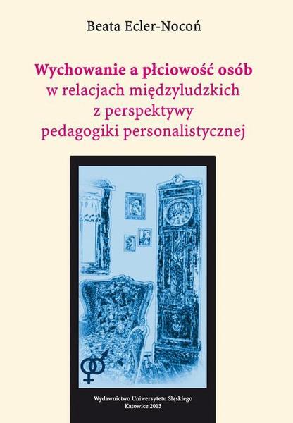 Wychowanie a płciowość osób w relacjach międzyludzkich z perspektywy pedagogiki personalistycznej