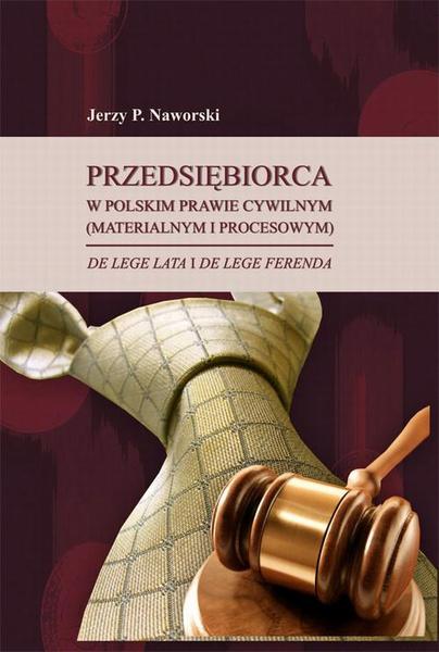 Przedsiębiorca w polskim prawie cywilnym (materialnym i procesowym) de lege lata i de lege ferenda