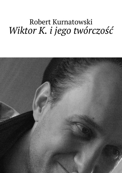 Wiktor K. i jego twórczość
