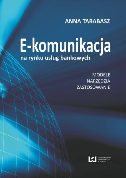 E-komunikacja na rynku usług bankowych. Modele, narzędzia, zastosowanie