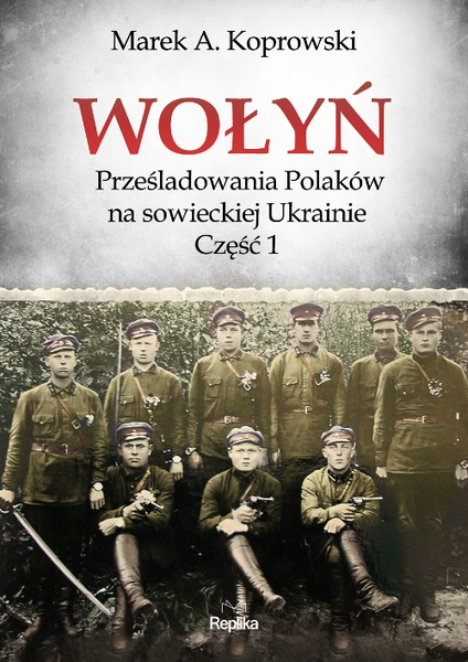 Wołyń. Prześladowania Polaków na sowieckiej Ukrainie. Część 1