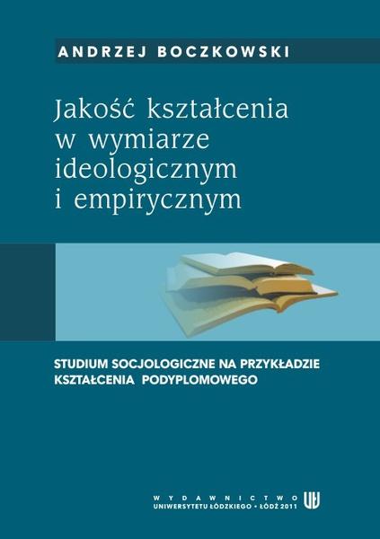 Jakość kształcenia w wymiarze ideologicznym i empirycznym. Studium socjologiczne na przykładzie kształcenia podyplomowego
