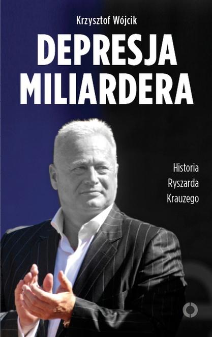 Depresja miliardera. Historia Ryszarda Krauzego, jednego z najbogatszych Polaków - Krzysztof Wójcik