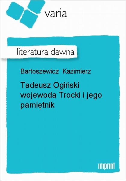 Tadeusz Ogiński wojewoda Trocki i jego pamiętnik