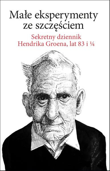 Małe eksperymenty ze szczęściem. Sekretny dziennik Hendrika Groena, lat 83 i 1/4