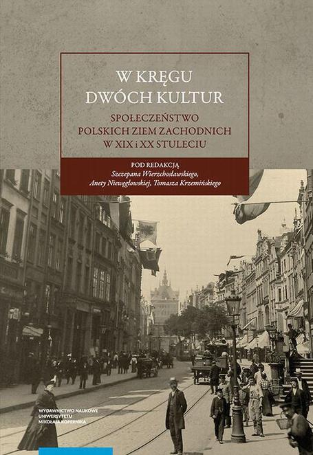 W kręgu dwóch kultur. Społeczeństwo polskich ziem zachodnich w XIX i XX stuleciu -
