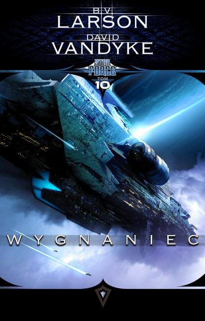 Star Force 10: Wygnaniec - B.V. Larson