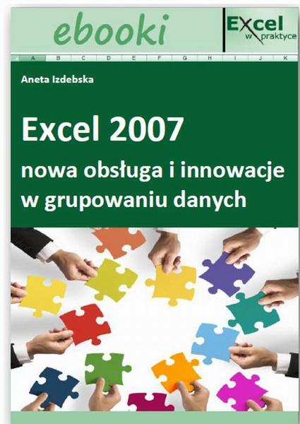 Excel 2007 - nowa obsługa i innowacje w grupowaniu danych