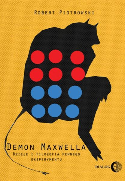 Demon Maxwella. Dzieje i filozofia pewnego eksperymentu