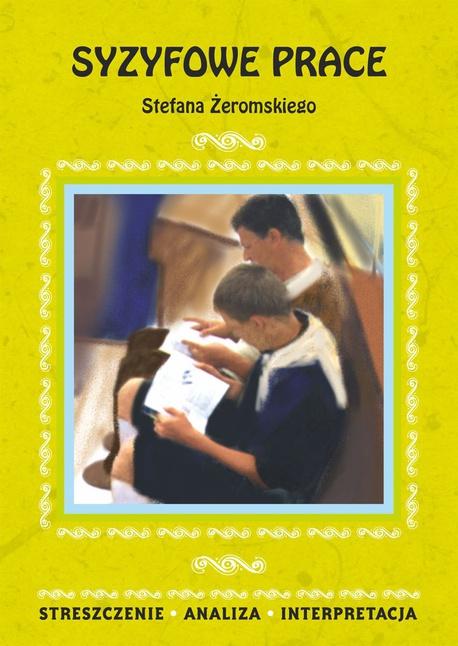 Syzyfowe prace Stefana Żeromskiego. Streszczenie, analiza, interpretacja - Magdalena Zambrzycka