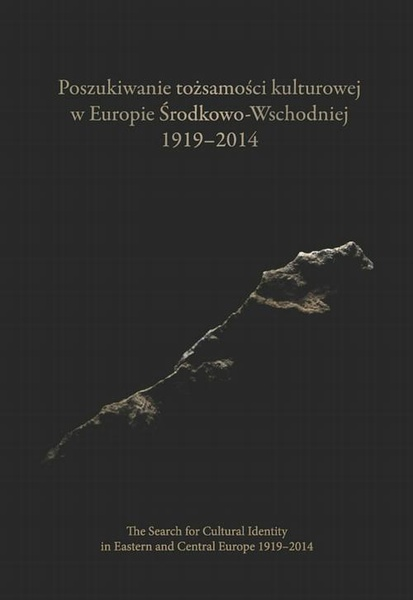 Poszukiwanie tożsamości kulturowej w Europie Środkowo-Wschodniej 1919-2014. The Search for Cultural Identity in East-Central Europe 1919-2014