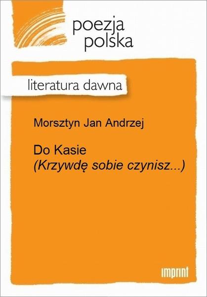 Do Kasie (Krzywdę sobie czynisz...)