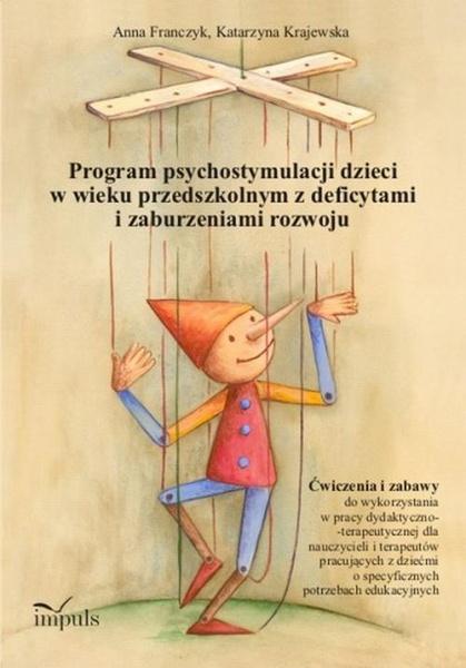 Pedagogika osób niepełnosprawnych. Program psychostymulacji dzieci w wieku przedszkolnym z deficytami i zaburzeniami rozwoju