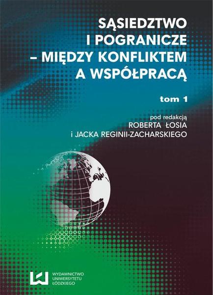 Sąsiedztwo i pogranicze - między konfliktem a współpracą. T. 1